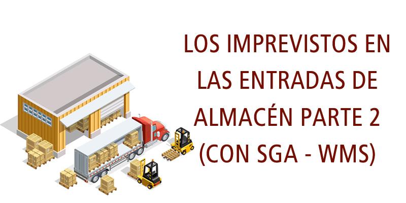LOS IMPREVISTOS EN LAS ENTRADAS DE ALMACÉN PARTE 2 (CON SGA - WMS)