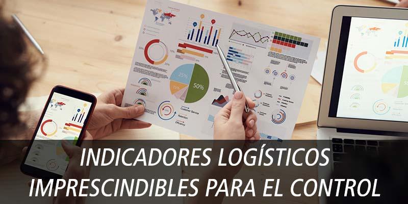 INDICADORES LOGÍSTICOS IMPRESCINDIBLES PARA EL CONTROL