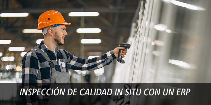 INSPECCIÓN DE CALIDAD IN SITU CON UN ERP