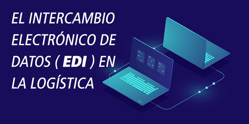 EL INTERCAMBIO ELECTRÓNICO DE DATOS ( EDI ) EN LA LOGÍSTICA