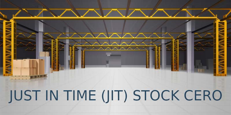 JUST IN TIME (JIT) O STOCK CERO