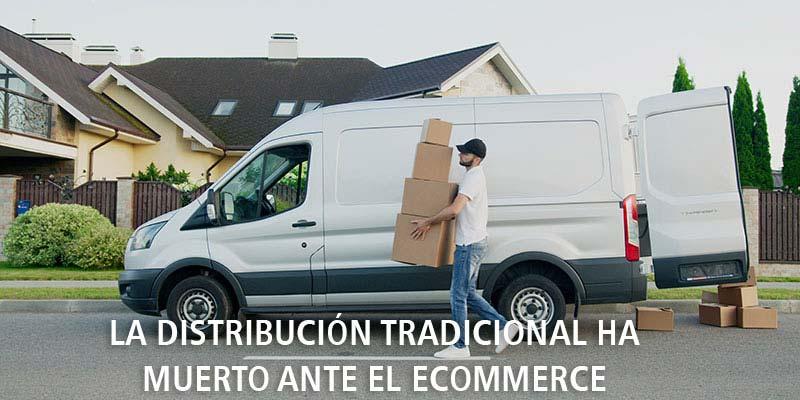 LA DISTRIBUCIÓN TRADICIONAL HA MUERTO ANTE EL ECOMMERCE