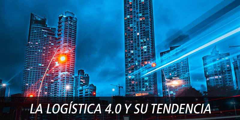 LA LOGÍSTICA 4.0 Y SU TENDENCIA