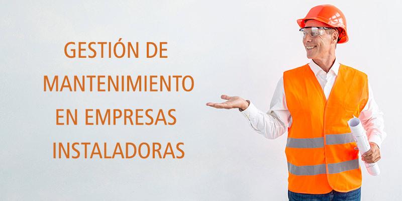 GESTIÓN DE MANTENIMIENTO EN EMPRESAS INSTALADORAS