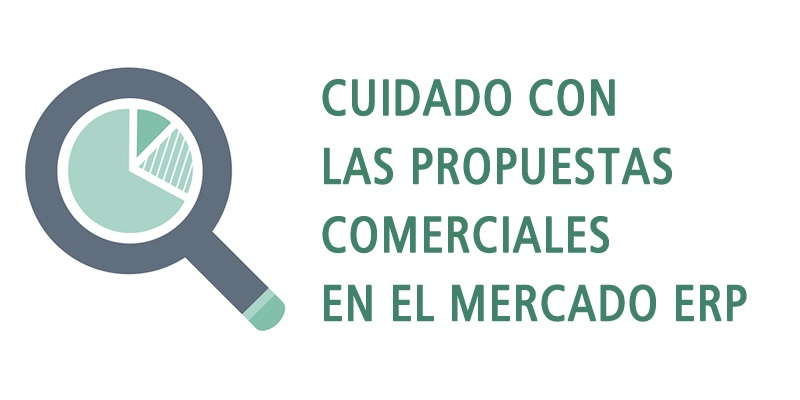 CUIDADO CON LAS PROPUESTAS COMERCIALES EN EL MERCADO ERP