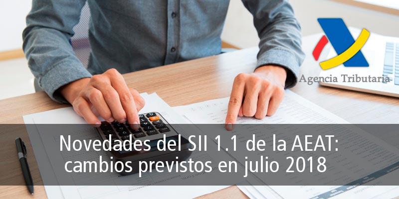 NOVEDADES DEL SII 1.1 DE LA AEAT: CAMBIOS PREVISTOS EN JULIO 2018