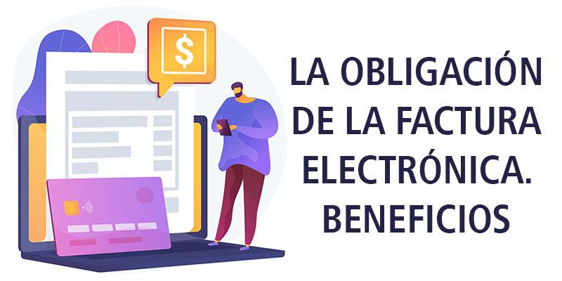 LA OBLIGACIÓN DE LA FACTURA ELECTRÓNICA. BENEFICIOS