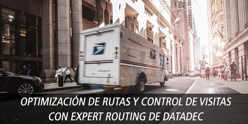 OPTIMIZACIÓN DE RUTAS Y CONTROL DE VISITAS CON EXPERT ROUTING DE DATADEC