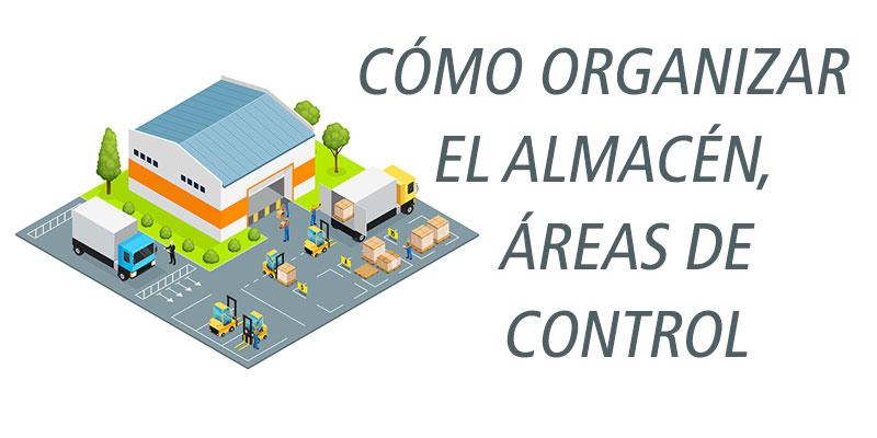 CÓMO ORGANIZAR EL ALMACÉN, ÁREAS DE CONTROL