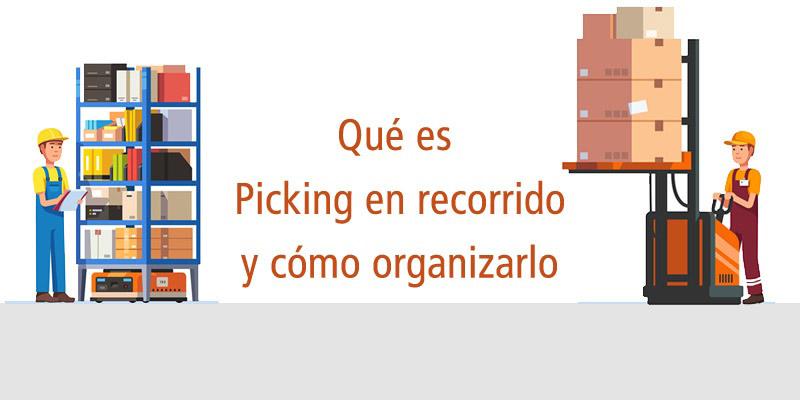 Qué es un picking en recorrido y cómo organizarlo