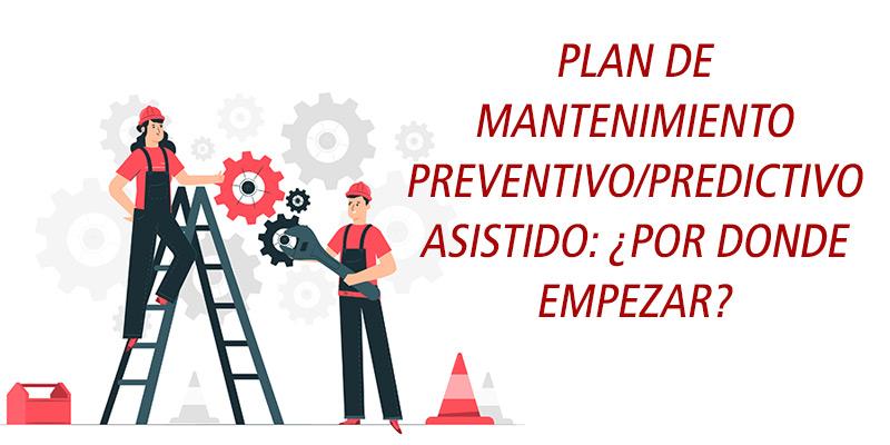 PLAN DE MANTENIMIENTO PREVENTIVO/PREDICTIVO ¿POR DONDE EMPEZAR?