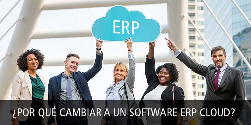¿POR QUÉ CAMBIAR A UN SOFTWARE ERP CLOUD?