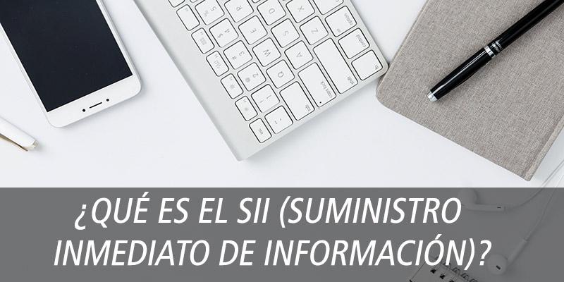 ¿Qué es el SII (Suministro Inmediato de Información)?