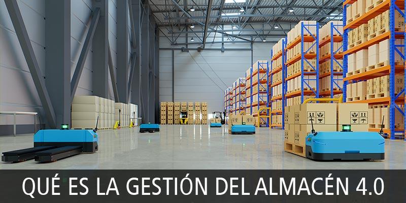 QUÉ ES LA GESTIÓN DEL ALMACÉN 4.0