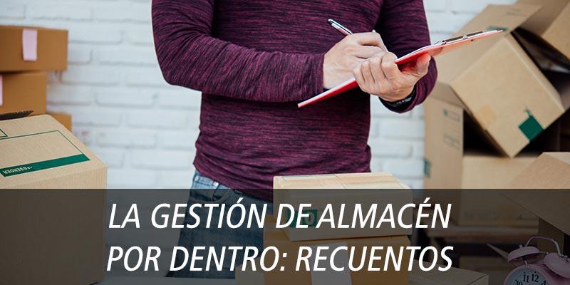 LA GESTIÓN DE ALMACÉN POR DENTRO: RECUENTOS