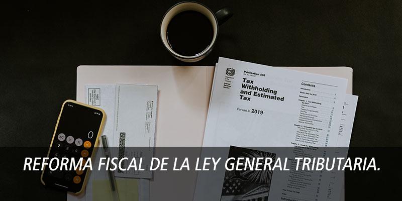 Reforma Fiscal de la Ley General Tributaria.