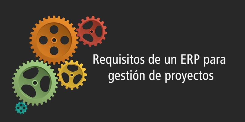 REQUISITOS DE UN ERP PARA LA GESTIÓN DE PROYECTOS