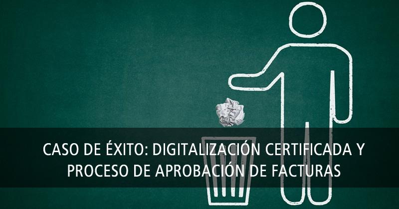 CASO DE ÉXITO: DIGITALIZACIÓN CERTIFICADA Y PROCESO DE APROBACIÓN DE FACTURAS DE PROVEEDOR