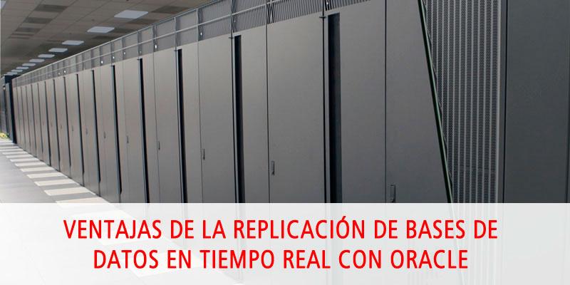 VENTAJAS DE LA REPLICACIÓN DE BASES DE DATOS EN TIEMPO REAL CON ORACLE
