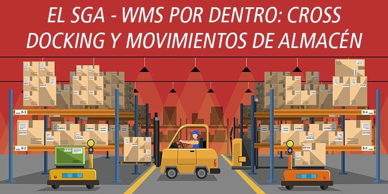 EL SGA - WMS POR DENTRO: CROSS DOCKING Y MOVIMIENTOS DE ALMACÉN