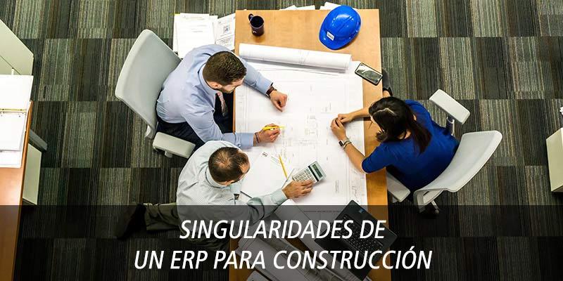 SINGULARIDADES DE UN ERP PARA CONSTRUCCIÓN
