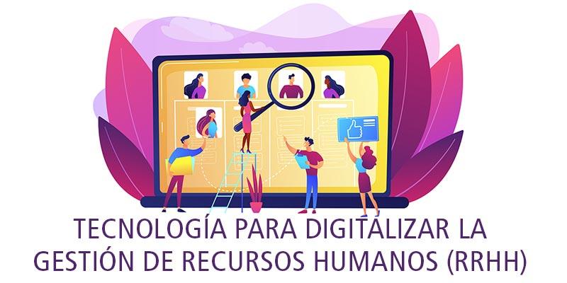TECNOLOGÍA PARA DIGITALIZAR LA GESTIÓN DE RECURSOS HUMANOS (RRHH)