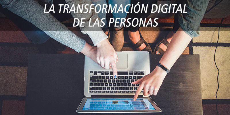 LA TRANSFORMACIÓN DIGITAL DE LAS PERSONAS